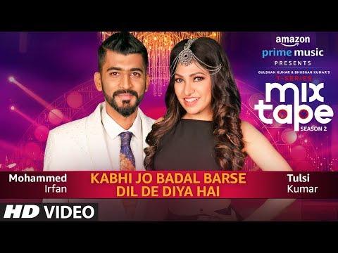 Kabhi Jo Badal Barse/dil De Diya Hai  Tulsi Kumar, Mohammed Irfan T-series Mixtape Season 2 Ep 12
