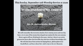 """""""In the Shadows of No Towers"""" Rev. Dr. Joshua Synder - 9/12/21"""