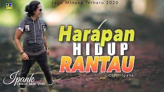Ipank - HARAPAN HIDUP RANTAU [Official Music Video] Lagu Terbaru 2020