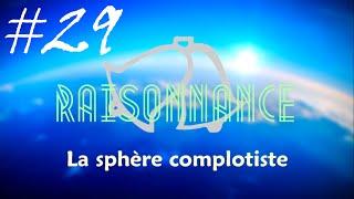 29 - La sphère complotiste - Raisonnance