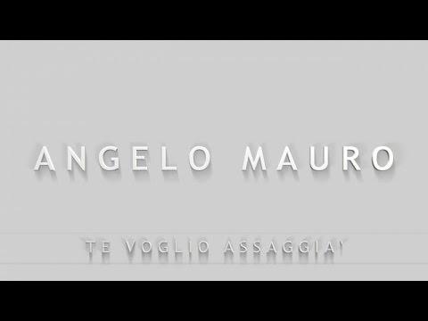Angelo Mauro - te voglio assaggià