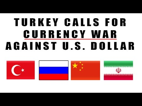 Turkey Calls for CURRENCY WAR Against U.S. Dollar! China and Russia!