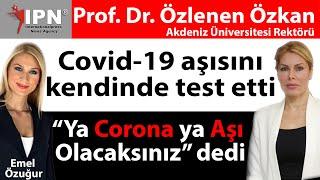 Covid-19 aşısını kendinde test eden Prof. Dr. Özlenen Özkan  Ya Corona Ya Aşı olacaksınız dedi
