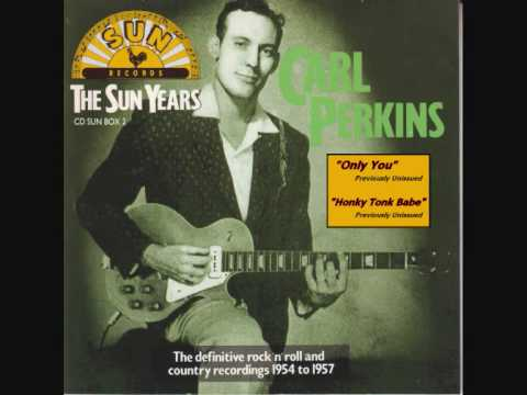 Carl Perkins - Only You & Honky Tonk Babe - YouTube