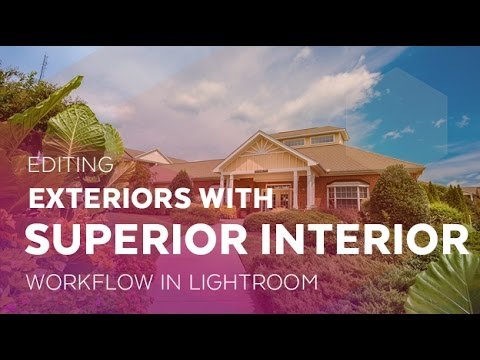 Editing Exterior Photos with the Superior Interior Lightroom Workflow