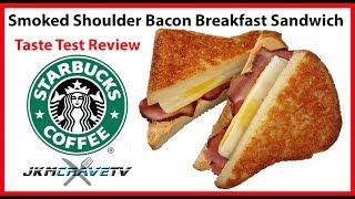 Starbucks NEW Smoked Shoulder Bacon Breakfast Sandwich   JKMCraveTV
