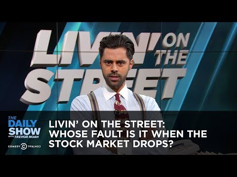 Livin' on the Street: Whose Fault Is It When the Stock Market Drops? - The Daily Show
