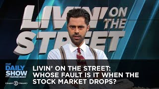 Livin' on the Street: Whose Fault Is It When the Stock Market Drops? - The Daily Show thumbnail