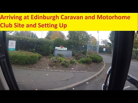 Arriving at Edinburgh Caravan and Motorhome Club Site and Setting Up