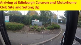 Arriving at Edinburgh Caravan and Motorhome Club Site and Setting Up