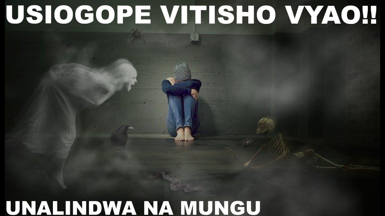 Download USIOGOPE VITISHO VYAO!!! UNALINDWA NA NGUVU ZA MUNGU