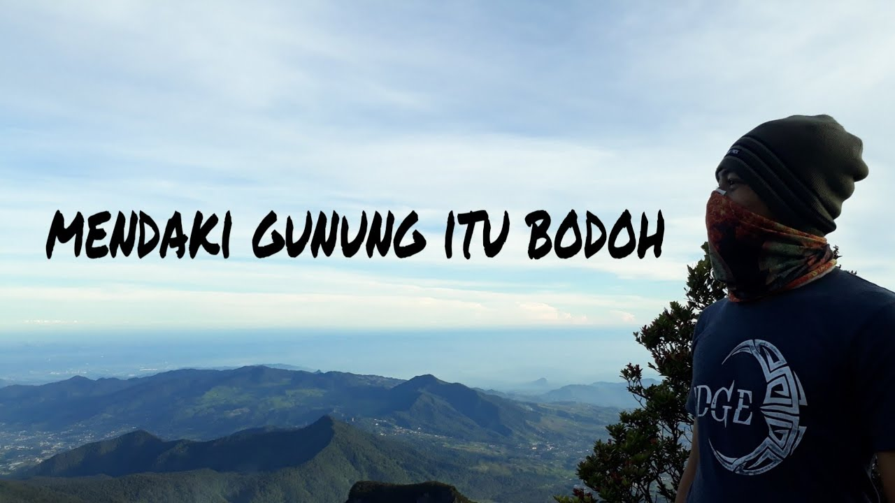 Kata Bijak Dari Atas Gunung Mendaki Gunung Itu Bodoh Youtube