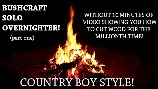 BETTER #BUSHCRAFT - Country Boy Solo #Overnighter (Part One)