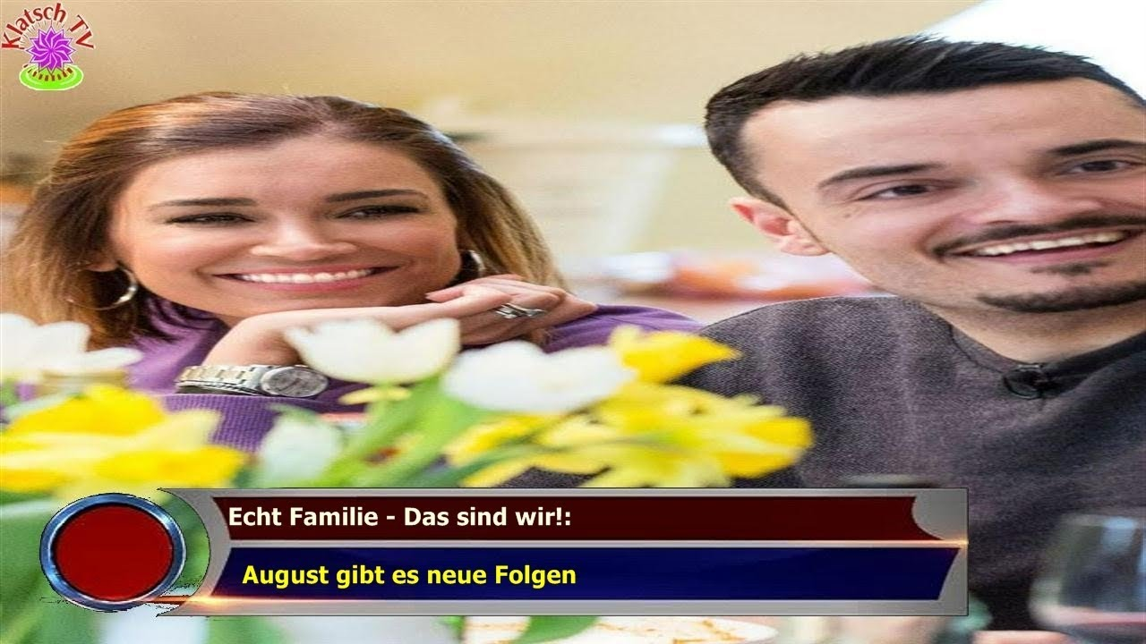 Echt Familie Das Sind Wir August Gibt Es Neue Folgen Youtube