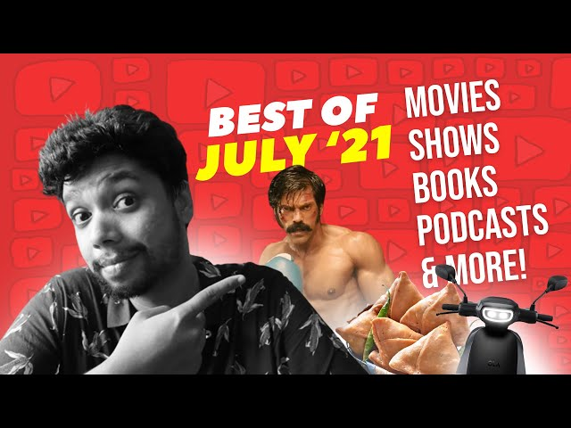 BEST OF THE MONTH: Movies, Books, Podcasts & more | July 2021