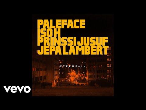 Paleface - Eteenpäin ft. Iso H, Prinssi Jusuf, Jepa Lambert