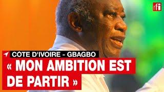 Côte d'Ivoire - L. Gbagbo : « mon ambition est de partir » • RFI