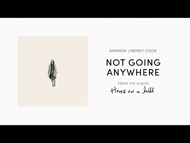 Not Going Anywhere (Official Audio) - Amandaa Lindsey Cook | House On A Hill