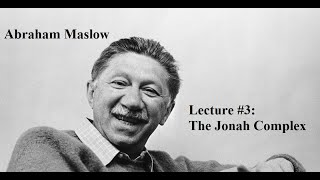Abraham Maslow, Lecture 3:  The Jonah Complex A third lecture on Abraham Maslow's The Farther Reaches of Human Nature., From YouTubeVideos