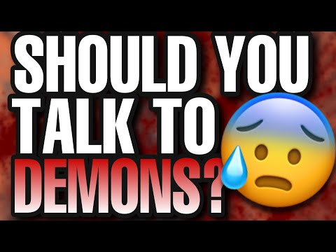 Is It Okay To Talk To DEMONS? Rules Of Engagement