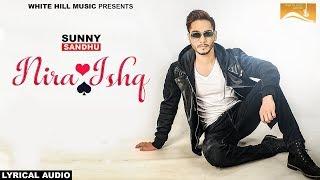 Nira Ishq (Lyrical Audio) Sunny Sandhu | Punjabi Lyrical Audio 2017 | White Hill Music
