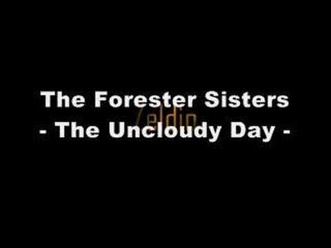 The Forester Sisters - The Uncloudy Day