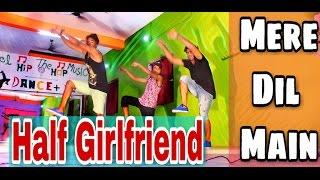 Mere Dil Mein - Half Girlfriend   Arjun K  Shraddha K   Feel Dance Center I HipHop Freestyel I Dance