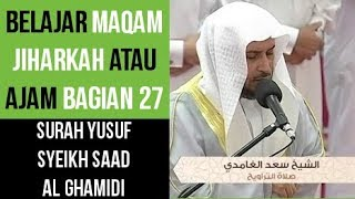 Maqam Jiharkah / Ajam 27 - Surah Yusuf - Syeikh Saad Al Ghamdi