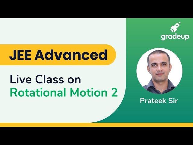 Live Class on Rotational Motion-02 by Prateek Mishra Sir   JEE Advanced 2019