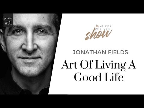 1: Jonathan Fields On The Art Of Living A Good Life With Melissa Ambrosini