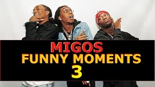 Migos FUNNY MOMENTS Part 3 (BEST COMPILATION)