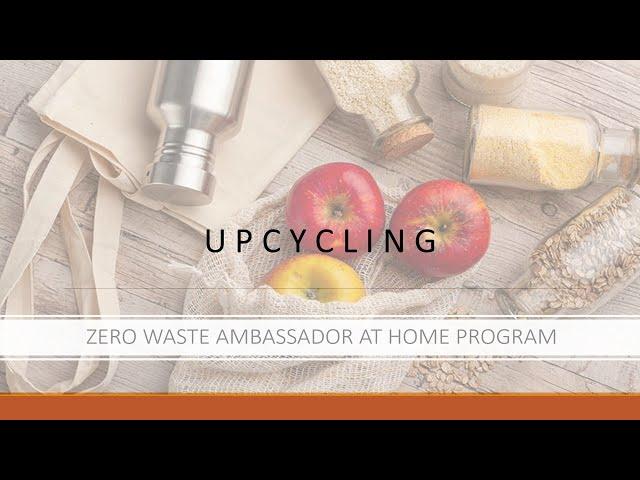 Zero Waste Ambassadors at Home Program _ Module 1: Upcycling