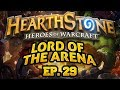Hearthstone: Lord of the Arena - Episode 29