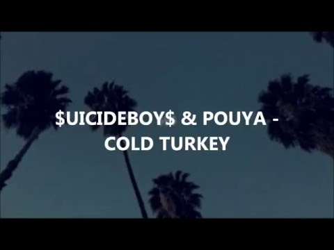 COLD TURKEY LYRICS- $UICIDEBOY$ & POUYA