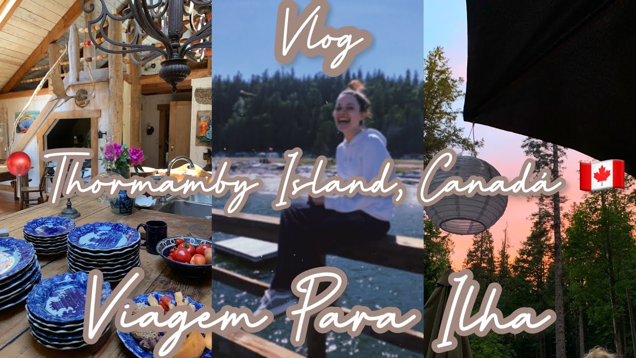 VLOG🇨🇦-VIAGEM PARA A ILHA (Thormamby Island, BC, Canada) | morando no Canadá