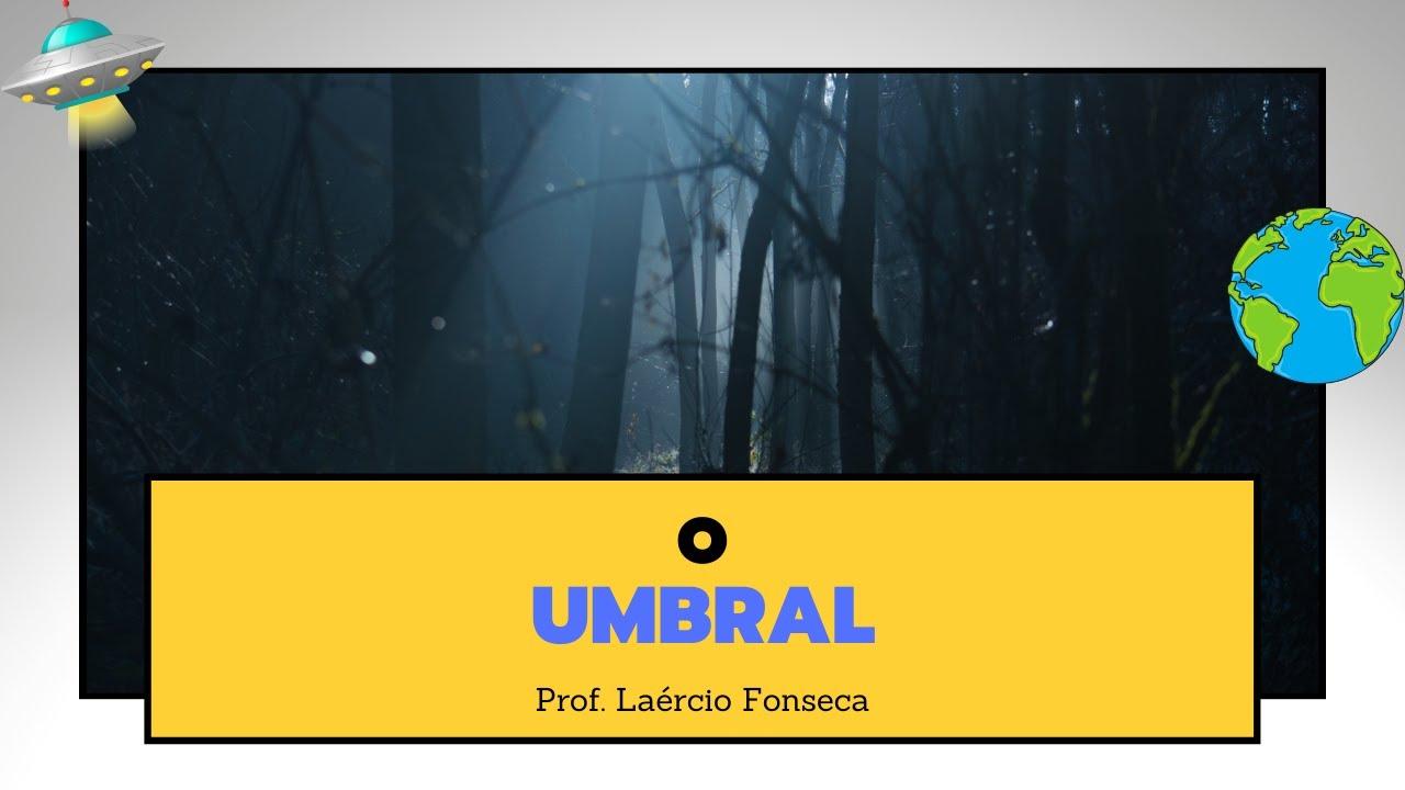 COMO FUNCIONA O UMBRAL? - LAÉRCIO FONSECA