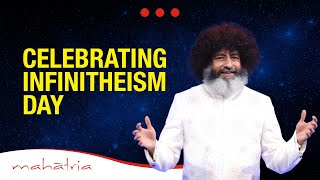 Celebrating infinitheism Day - Mahatria's message for 10.11.18