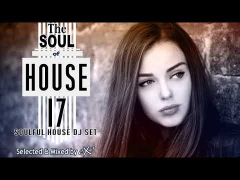 The Soul of House Vol. 17 (Soulful House Mix)