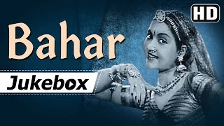 all songs of bahar 1951 hd vyjayanthimala karan dewan old hindi songs