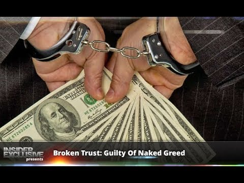 Broken Trust: Guilty Of Naked Greed – The Insider Exclusive