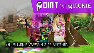 The Preposterous Awesomeness of Everything - A Point 'n' Quickie Review