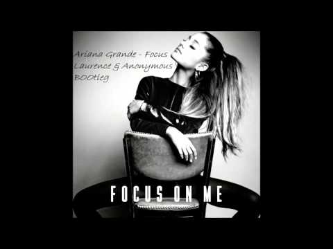 Ariana Grande - Focus (Dj Laurence & Anonymous Bootleg)