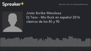 Dj Tavo - Mix Rock en español 2017 clasicos solo exitos (indie rock,hard rock,Radio BBva ,punk)