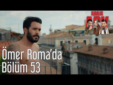 Kiralık Aşk 53. Bölüm - Ömer Roma'da