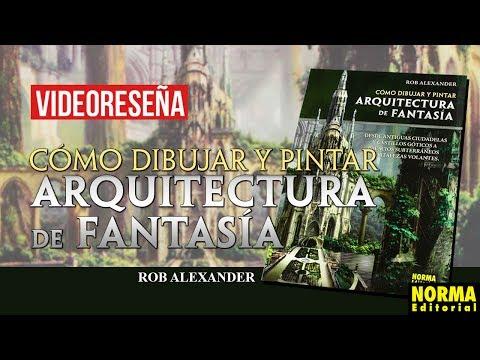 """videoreseña:-""""cómo-dibujar-y-pintar-arquitectura-de-fantasía""""-de-rob-alexander"""