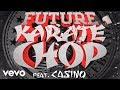 Future - Karate Chop (Official Audio) ft. Casino