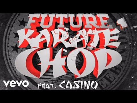 Future - Karate Chop (audio) ft. Casino