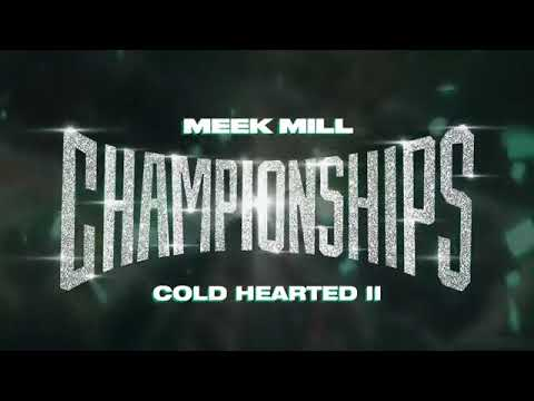 Meek Mill | Championship - Cold Hearted II