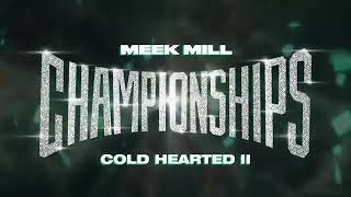 Meek Mill   Championship - Cold Hearted II