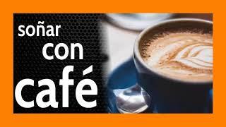 Soñar con Café ☕♨️ Mucha variedad, no te lo pierdas 🔀 + CHISTE 🤣
